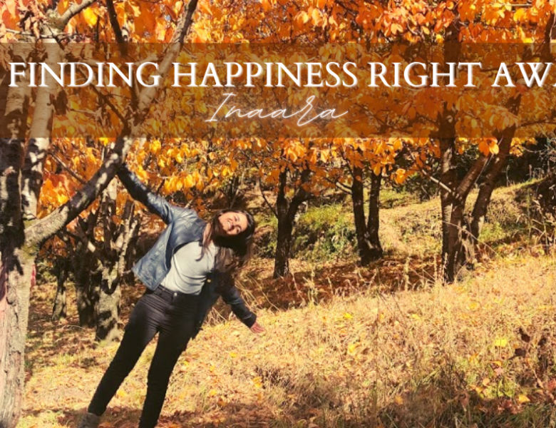 Finding Happiness Right Away!